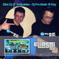 Elias Dj @ Androides – Dj Pro-Basic B-Day