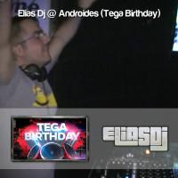 Elias Dj @ Androides (Tega Birthday)