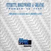 Itty Bitty, Boozy Woozy & Greatski – Pumped Up Funk (Klubbheads SG Mix)