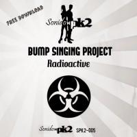 Bump Singing Project – Radioactive