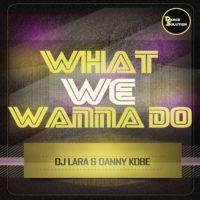 Dj Lara & Danny Kobe  – What We Wanna Do