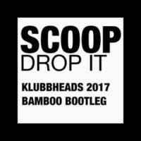 Scoop – Drop It (2017 Klubbheads Bamboo Bootleg)