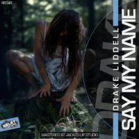 Drake Liddell – Say My Name