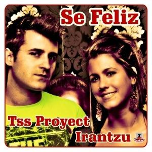 Imagen representativa del temazo Tss Proyect feat Irantzu – Se Feliz (Original Mix)