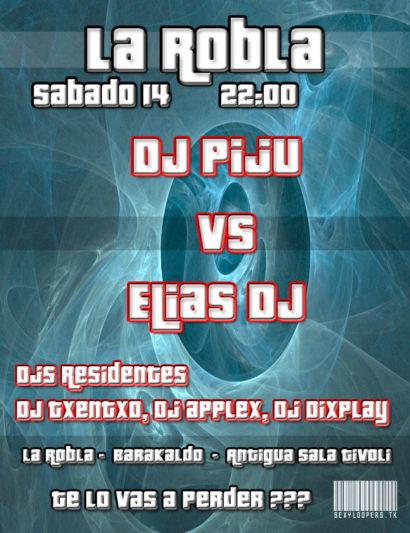 Flyer o cartel de la fiesta Dj Piju vs Elias Dj @ La Robla