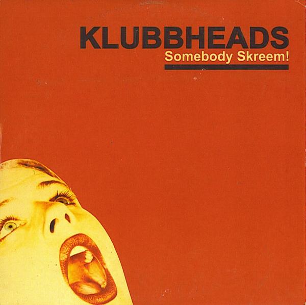 Imagen representativa del temazo Klubbheads – Somebody Skreem (Klubb Mix)