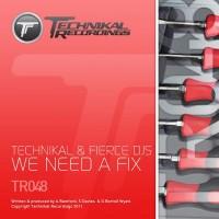 Imagen representativa del temazo Technikal & Fierce Djs – We Need A Fix (Original Mix)