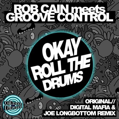 Imagen representativa del temazo Rob Cain meets Groove Control – Okay Roll The Drums (Digital Mafia & Joe Longbottom mix)