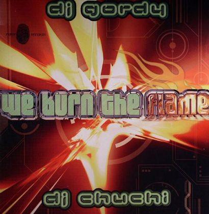 DJ Gordy DJ Chuchi We Burn The Flame A