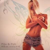 Imagen representativa del temazo Piju & Pok – What You're Doing To Me (Klubb'ed Mix)