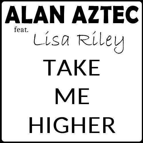 Imagen representativa del temazo Alan Aztec Feat Lisa Riley – Take Me Higher