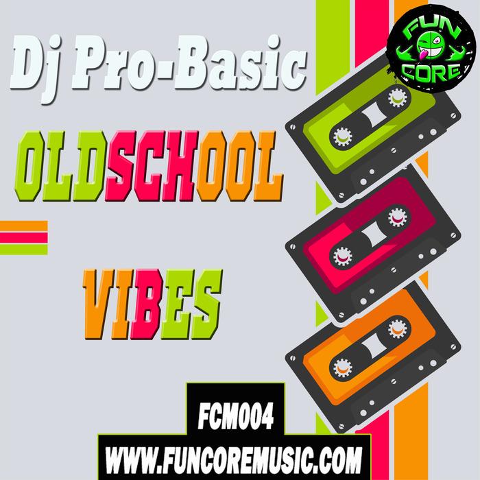 Imagen representativa del temazo Dj Pro-Basic – Oldschool Vibes (Fun mix)