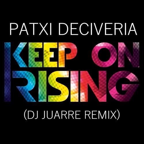Imagen representativa del temazo Patxi Deciveria – Keep On Rising (Dj Juarre Remix)