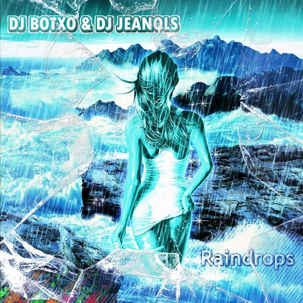 Imagen representativa del temazo DJ Botxo & DJ Jeanols – Raindrops