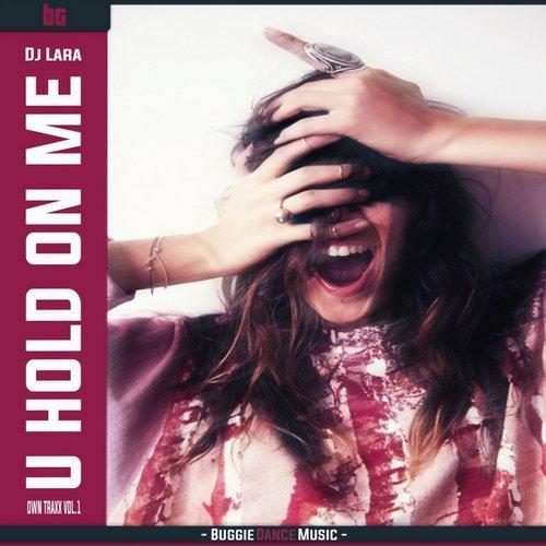 Imagen representativa del temazo Dj Lara Pres Own Traxx Vol 1 – U Hold On Me