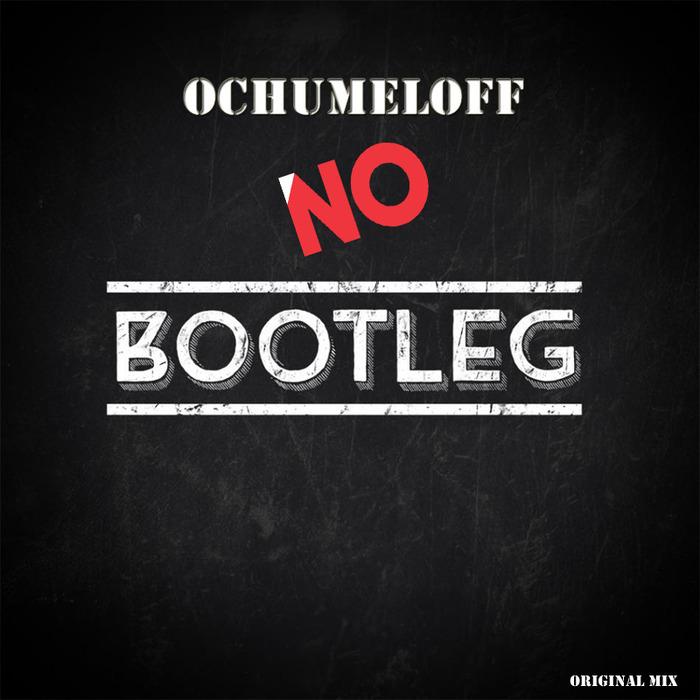 Imagen representativa del temazo Ochumeloff – No Bootleg Now