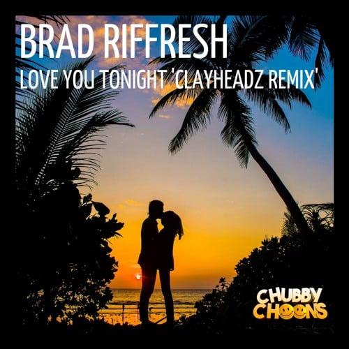 Imagen representativa del temazo Brad Riffresh – Love You Tonight (ClayHeadz Remix)