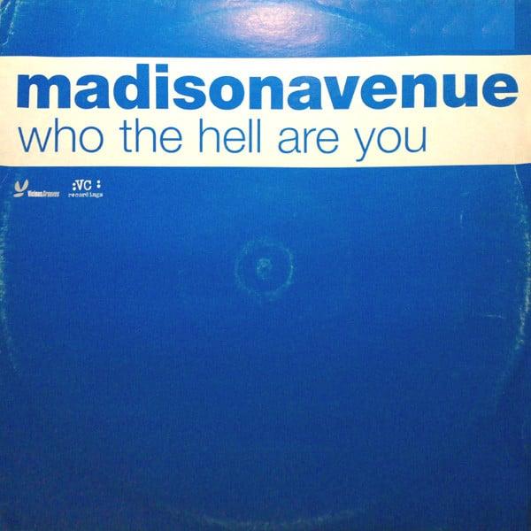 Imagen representativa del temazo Madison Avenue – Who The Hell Are You?