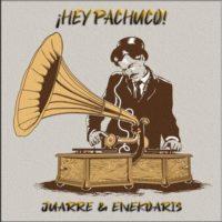Imagen representativa del temazo Juarre & Enekoaris – ¡Hey Pachuco!