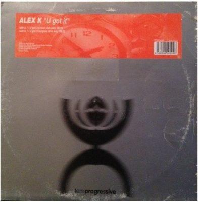 Alex K – U Got It